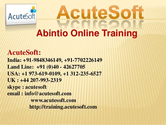 Abintio Online Training AcuteSoft: India: +91-9848346149, +91-7702226149 Land Line: +91 (0)40 - 42627705 USA: +1 973-619-0...