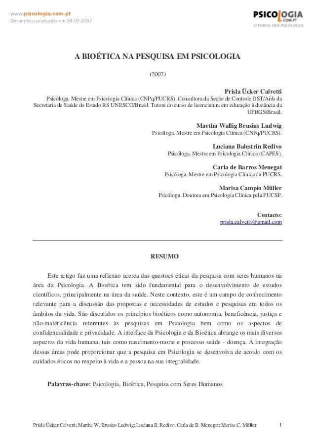 www.psicologia.com.pt Documento produzido em 18-07-2007  A BIOÉTICA NA PESQUISA EM PSICOLOGIA (2007) Prisla Ücker Calvetti...