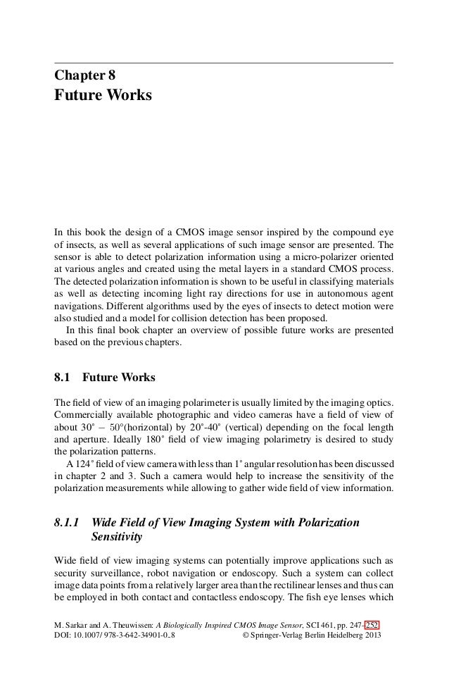 Chapter 8Future WorksIn this book the design of a CMOS image sensor inspired by the compound eyeof insects, as well as sev...