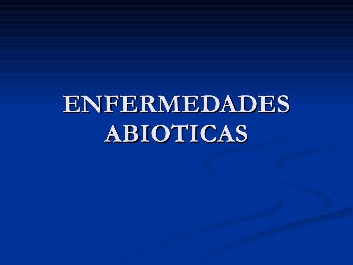ENFERMEDADES ABIOTICAS