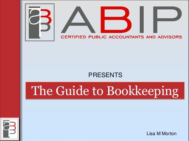 The Guide to Bookkeeping PRESENTS Lisa M Morton