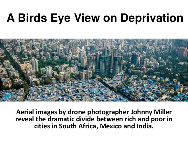 A Birds Eye View on Deprivation Aerial images by drone photographer Johnny Miller reveal the dramatic divide between rich ...