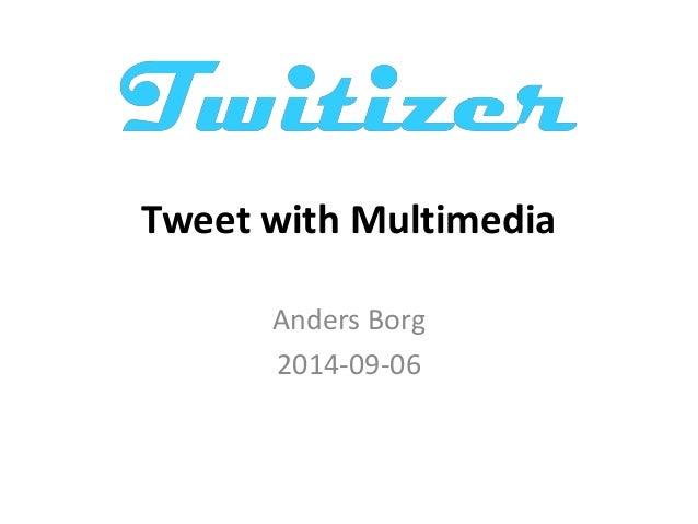 Tweet with Multimedia  Anders Borg  2014-09-06