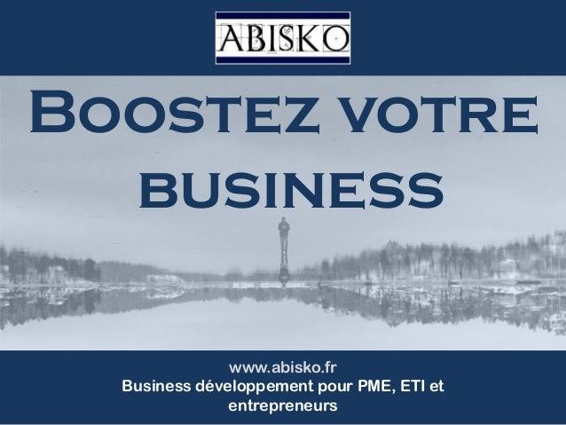 www.abisko.fr Business développement pour PME, ETI et entrepreneurs Boostez votre business