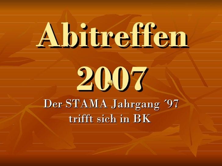 Abitreffen 2007 Der STAMA Jahrgang ´97 trifft sich in BK