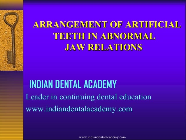 ARRANGEMENT OF ARTIFICIAL TEETH IN ABNORMAL JAW RELATIONS  INDIAN DENTAL ACADEMY Leader in continuing dental education www...