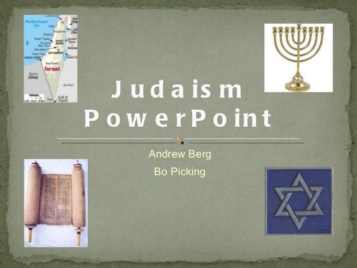 <ul><li>Andrew Berg </li></ul><ul><li>Bo Picking </li></ul>Judaism PowerPoint