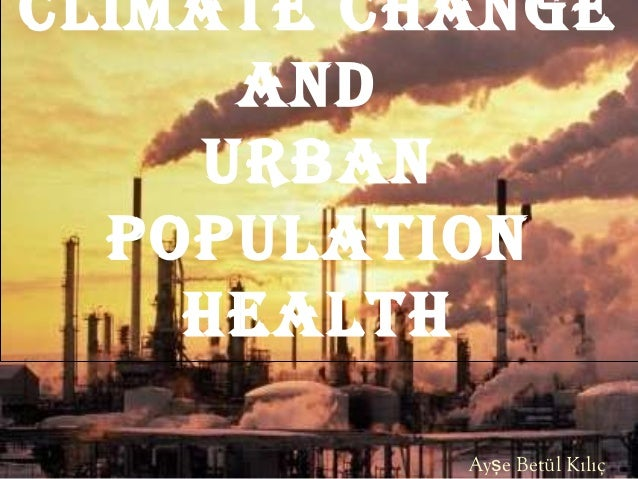 Climate Change     and    urban  population    health          Ayşe Betül Kılıç