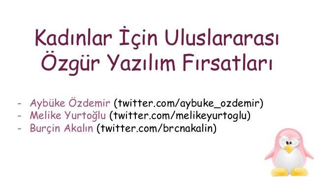Kadınlar İçin Uluslararası Özgür Yazılım Fırsatları - Aybüke Özdemir (twitter.com/aybuke_ozdemir) - Melike Yurtoğlu (twitt...