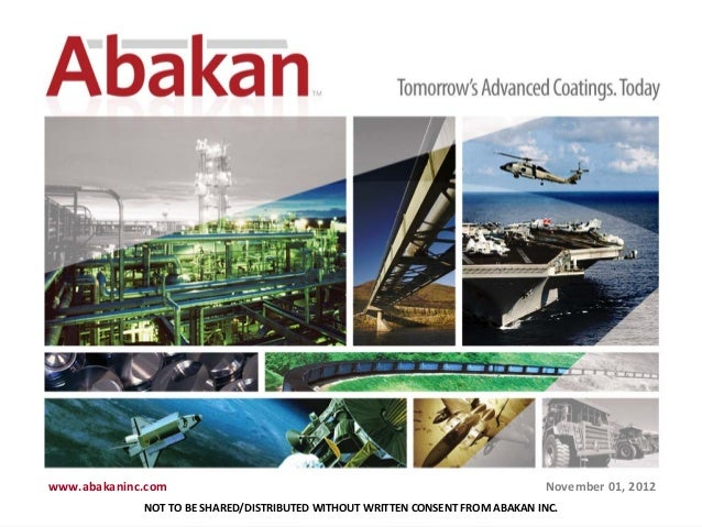 www.abakaninc.com 11 www.abakaninc.com November 01, 2012 NOT TO BE SHARED/DISTRIBUTED WITHOUT WRITTEN CONSENT FROM ABAKAN ...