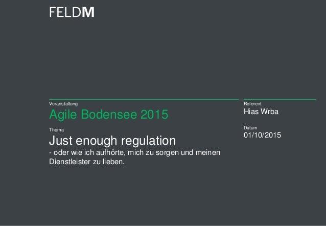 Veranstaltung Agile Bodensee 2015 Thema Just enough regulation - oder wie ich aufhörte, mich zu sorgen und meinen Dienstle...