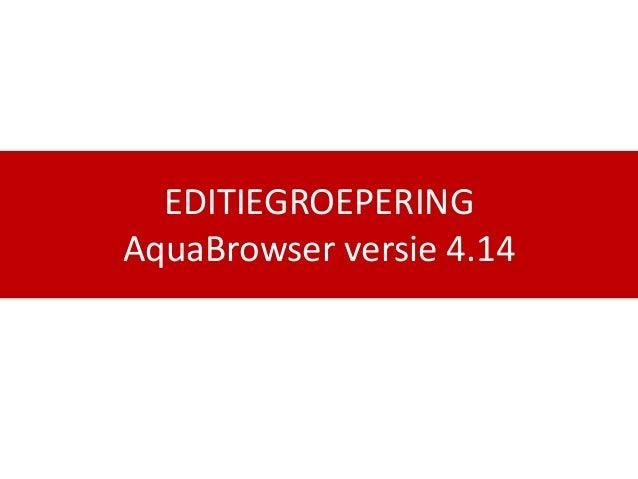 EDITIEGROEPERING AquaBrowser versie 4.14