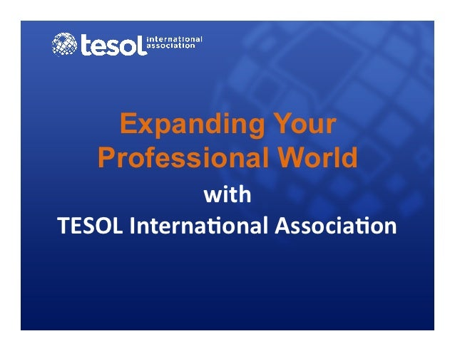 Expanding Your    Professional World                with	  TESOL	  Interna0onal	  Associa0on