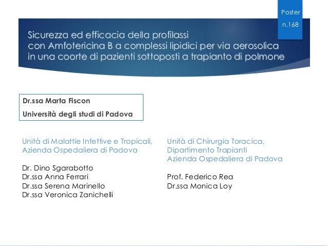 Poster  n.168  Sicurezza ed efficacia della profilassi con Amfotericina B a complessi lipidici per via aerosolica in una c...