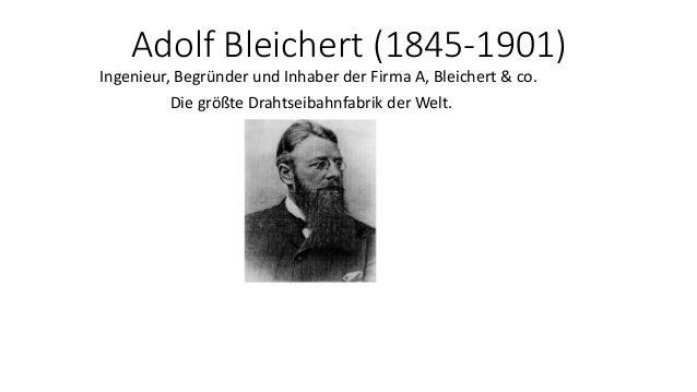 Adolf Bleichert (1845-1901) Ingenieur, Begründer und Inhaber der Firma A, Bleichert & co. Die größte Drahtseibahnfabrik de...