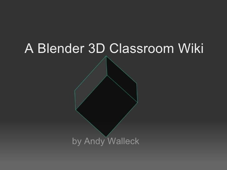 A Blender 3D Classroom Wiki by Andy Walleck