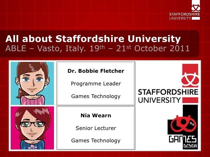 All about Staffordshire University<br />ABLE – Vasto, Italy. 19th – 21st October 2011 <br />Dr. Bobbie Fletcher<br />Progr...