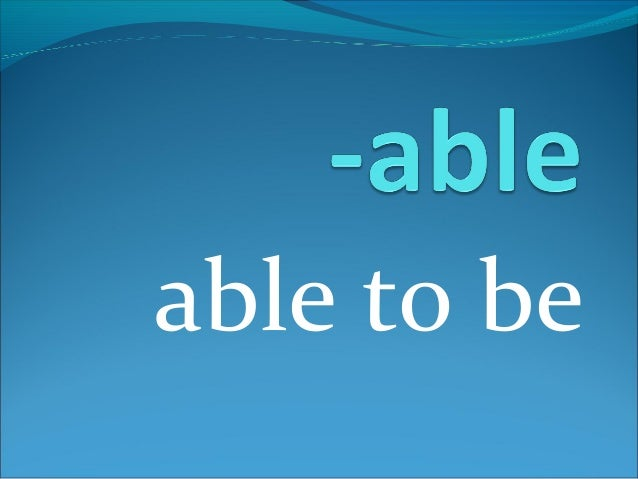 able to be