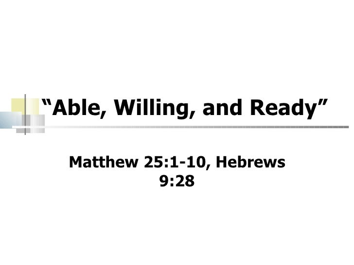 """Able, Willing, and Ready""  Matthew 25:1-10, Hebrews            9:28"
