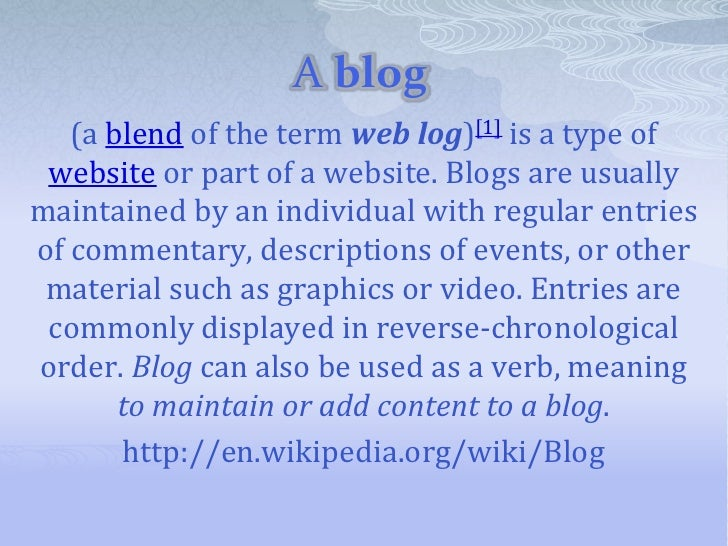 A blog   (a blend of the term web log)[1] is a type of website or part of a website. Blogs are usuallymaintained by an ind...