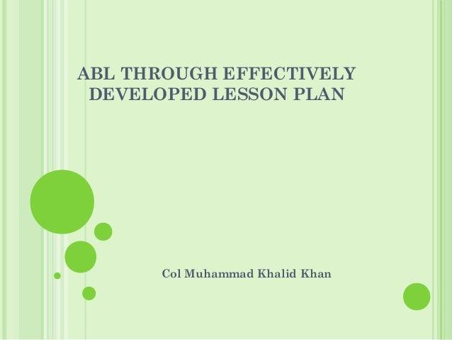 ABL THROUGH EFFECTIVELY DEVELOPED LESSON PLAN Col Muhammad Khalid Khan