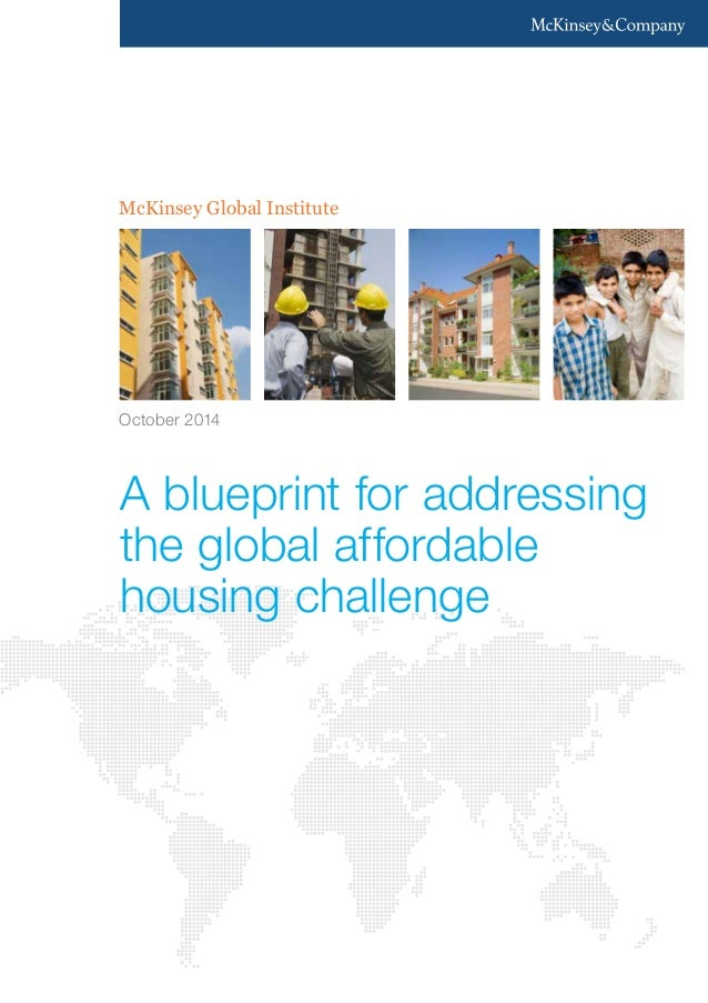 Mckinsey global institute a blueprint for addressing the global aff mckinsey global institute october 2014 a blueprint for addressing the global affordable housing challenge malvernweather Gallery