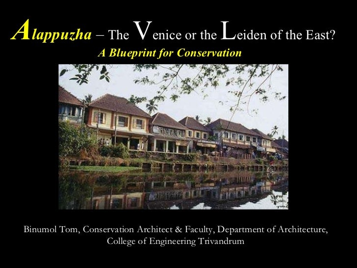A lappuzha   –  The  V enice or the  L eiden of the East?  A Blueprint for Conservation  Dr. Binumol Tom Conservation Ar...