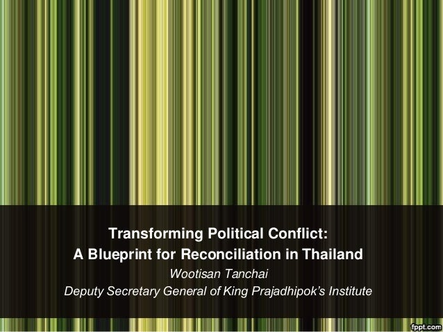 A blueprint for reconciliation in thailand transforming political conflict a blueprint for reconciliation in thailand wootisan tanchai deputy secretary general of malvernweather Choice Image
