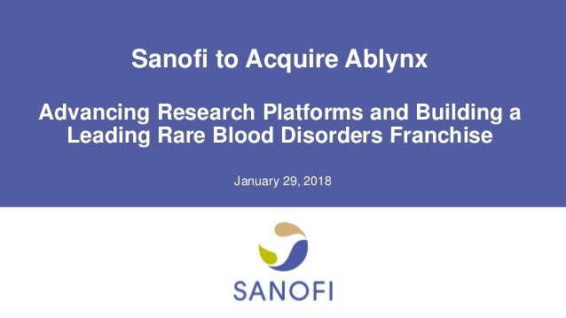 Sanofi to Acquire Ablynx Advancing Research Platforms and Building a Leading Rare Blood Disorders Franchise January 29, 20...