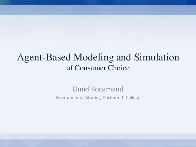 Agent-Based Modeling and Simulation  of Consumer Choice  Omid Roozmand  Environmental Studies, Dartmouth College  Agent-Ba...