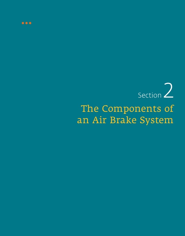 Section       2  The Components of an Air Brake System                   Air Brake Manual • 11