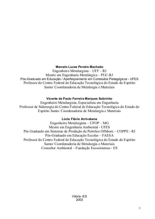 Marcelo Lucas Pereira Machado  Engenheiro Metalurgista – UFF – RJ Mestre em Engenharia Metalúrgica – PUC-RJ Pós-Graduado e...