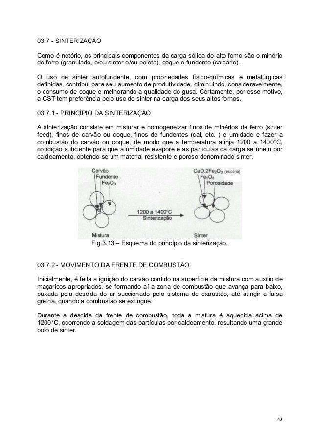 03.7 - SINTERlZAÇÃO Como é notório, os principais componentes da carga sólida do alto fomo são o minério de ferro (granula...