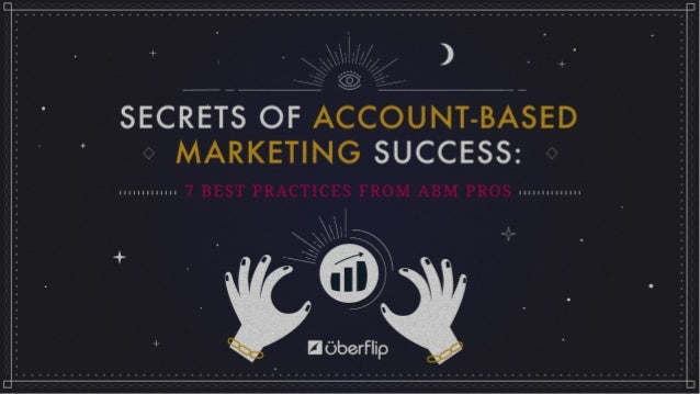 Secrets	   of	   Account-­‐Based	   Marke3ng	   Success:	   	    7	   Best	   Prac3ces	   from	   ABM	   Pros