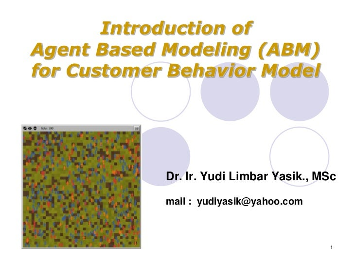 Introduction ofAgent Based Modeling (ABM)for Customer Behavior Model            Dr. Ir. Yudi Limbar Yasik., MSc           ...