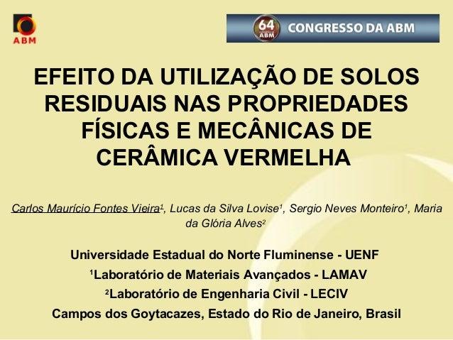 EFEITO DA UTILIZAÇÃO DE SOLOS  RESIDUAIS NAS PROPRIEDADES  FÍSICAS E MECÂNICAS DE  CERÂMICA VERMELHA  Carlos Maurício Font...