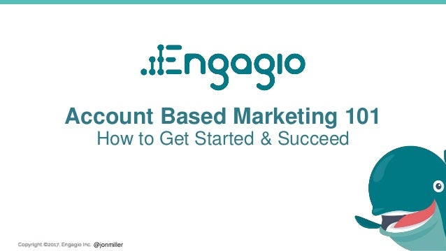 @jonmiller Account Based Marketing 101 How to Get Started & Succeed