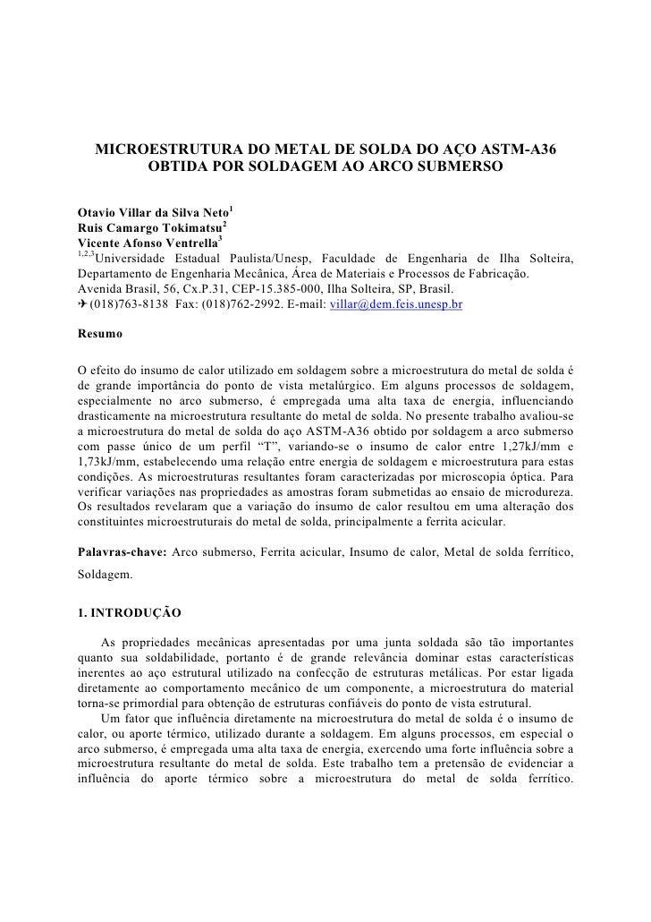 MICROESTRUTURA DO METAL DE SOLDA DO AÇO ASTM-A36        OBTIDA POR SOLDAGEM AO ARCO SUBMERSOOtavio Villar da Silva Neto1Ru...