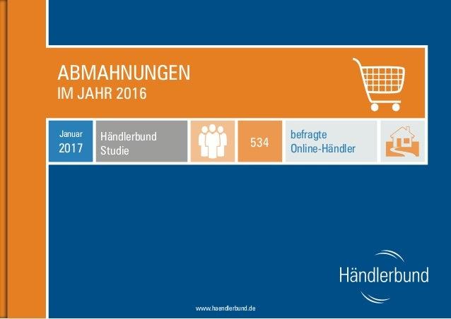 1www.haendlerbund.de ABMAHNUNGEN IM JAHR 2016 Händlerbund Studie Januar 2017 befragte Online-Händler 534