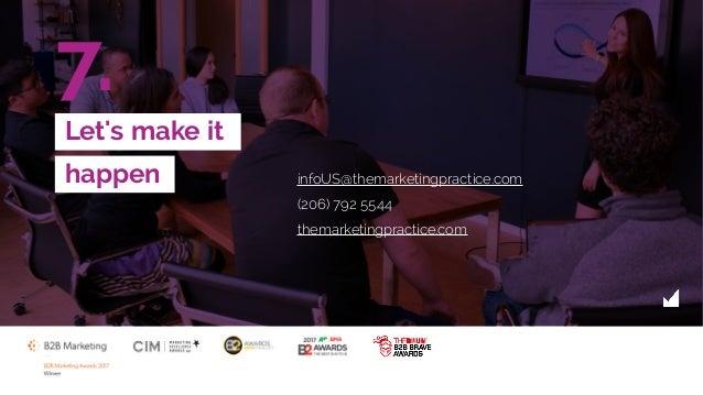 7. infoUS@themarketingpractice.com (206) 792 5544 themarketingpractice.com Let's make it happen