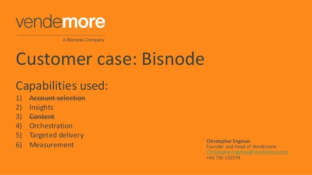 Christopher Engman Founder and Head of Vendemore Christopher.Engman@Vendemore.com +46 735 101974 Customer case: Bisnode Ca...