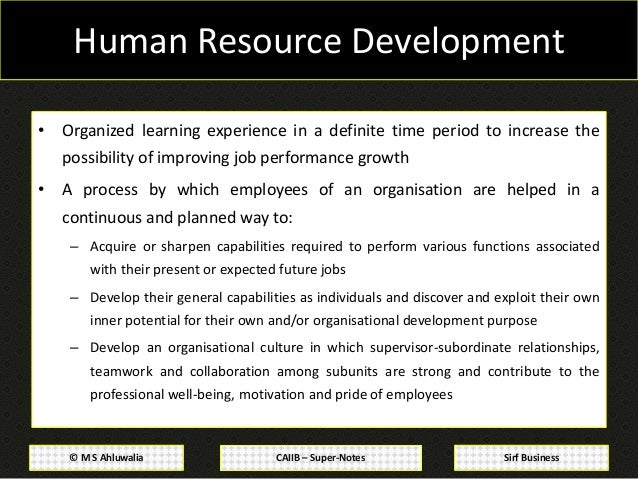development and improvement of human resource Human resource development can function to improve performance or individual abilities in an area in which an employee is weak (such as management skills or accounting practices.