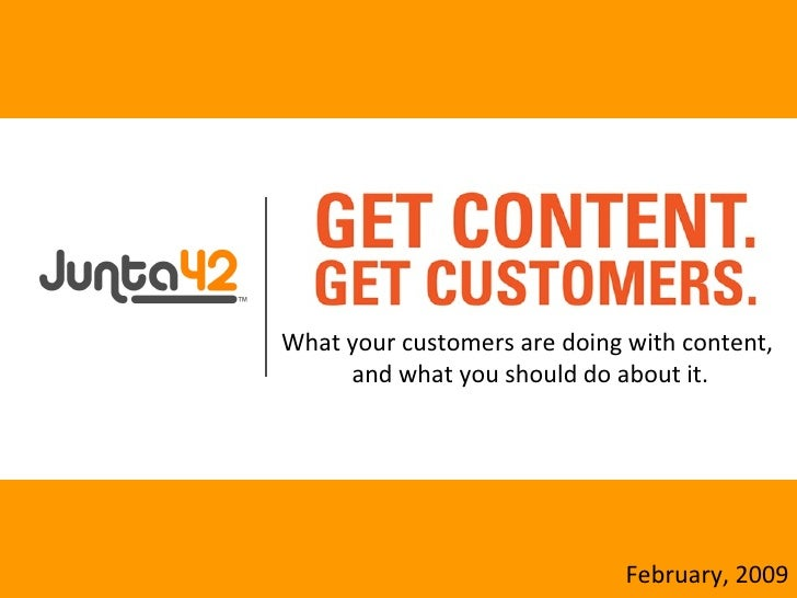 What your customers are doing with content,  and what you should do about it. February, 2009