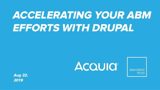 ACCELERATING YOUR ABM EFFORTS WITH DRUPAL Aug 22, 2019