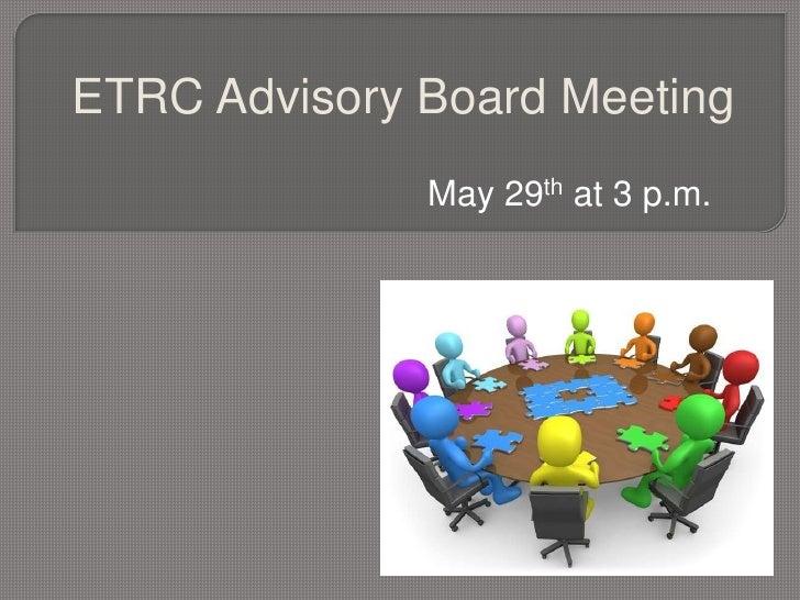 ETRC Advisory Board Meeting              May 29th at 3 p.m.