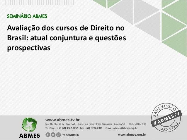 SEMINÁRIO ABMES Avaliação dos cursos de Direito no Brasil: atual conjuntura e questões prospectivas SCS Qd 07, Bl A, Sala ...