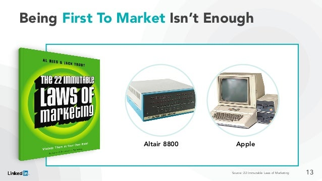Being First To Market Isn't Enough Source: 22 Immutable Laws of Marketing Altair 8800 Apple 13