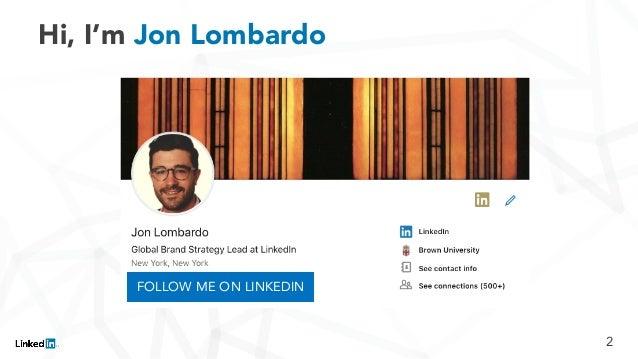 Hi, I'm Jon Lombardo 2 FOLLOW ME ON LINKEDIN