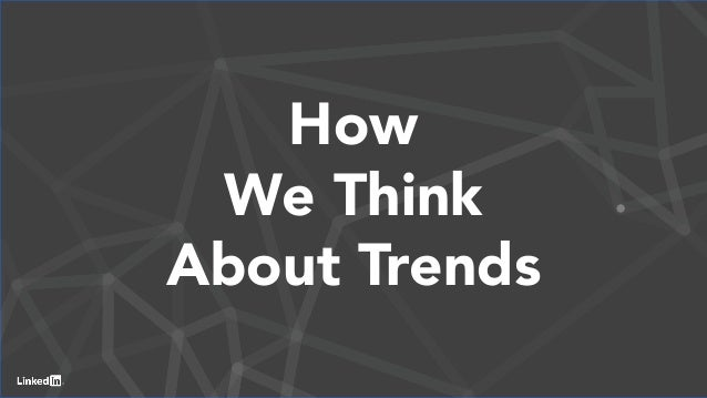 3 How We Think About Trends