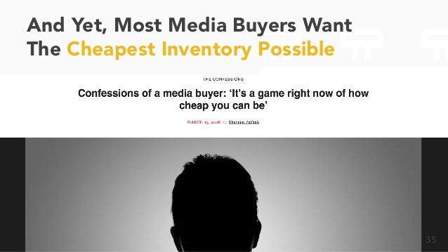 And Yet, Most Media Buyers Want The Cheapest Inventory Possible 35
